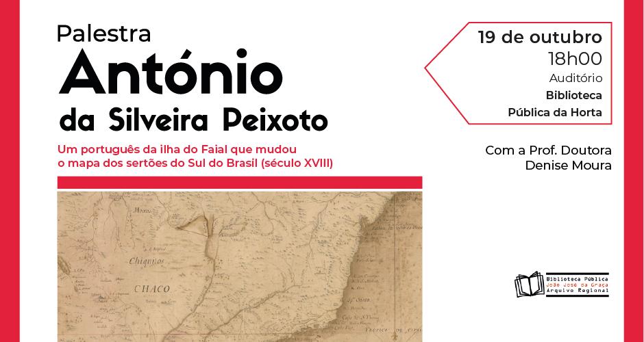 """Palestra """"António da Silveira Peixoto: um português da ilha do Faial que mudou o mapa dos sertões do Sul do Brasil (séc. XVIII)"""""""